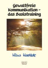 Gewaltfreie Kommunikation Basistraining von Klaus Karstädt